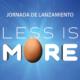 Jornada de lanzamiento Less is More
